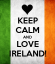 KEEP CALM AND LOVE IRELAND! - Personalised Poster large