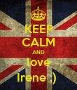 KEEP CALM AND love Irene ;)  - Personalised Poster large