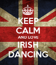 KEEP CALM AND LOVE IRISH DANCING - Personalised Poster large