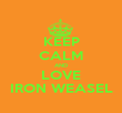 KEEP CALM AND LOVE IRON WEASEL - Personalised Poster large