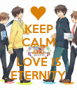 KEEP CALM AND LOVE IS ETERNITY - Personalised Poster large