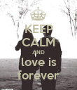 KEEP CALM AND love is forever - Personalised Poster large