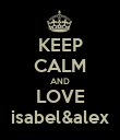 KEEP CALM AND LOVE isabel&alex - Personalised Poster large