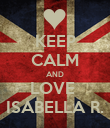 KEEP CALM AND LOVE  ISABELLA R. - Personalised Poster large
