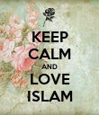 KEEP CALM AND LOVE ISLAM - Personalised Poster large