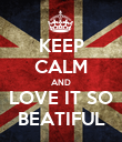 KEEP CALM AND LOVE IT SO BEATIFUL - Personalised Poster large