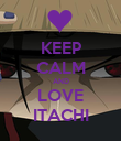 KEEP CALM AND LOVE ITACHI - Personalised Poster large