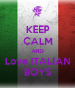 KEEP CALM AND Love ITALIAN BOYS - Personalised Poster large
