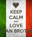 KEEP CALM AND LOVE ITALIAN BROTHERS - Personalised Poster large