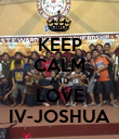 KEEP CALM AND LOVE IV-JOSHUA - Personalised Poster small
