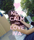 KEEP CALM AND LOVE IVA - Personalised Poster large