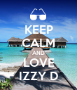 KEEP CALM AND LOVE IZZY D - Personalised Poster large