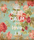 KEEP CALM AND love J.B - Personalised Poster large