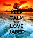 KEEP CALM AND LOVE JABED - Personalised Poster large
