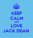 KEEP CALM AND LOVE JACK DEAN  - Personalised Poster large