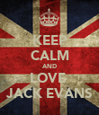 KEEP CALM AND LOVE  JACK EVANS - Personalised Poster large