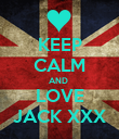KEEP CALM AND  LOVE JACK XXX - Personalised Poster large