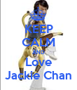 KEEP CALM AND Love Jackie Chan - Personalised Poster large