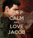 KEEP CALM AND LOVE JACOB - Personalised Poster large