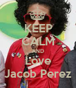 KEEP CALM AND Love Jacob Perez - Personalised Poster large