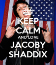 KEEP CALM AND LOVE JACOBY SHADDIX - Personalised Poster large