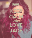 KEEP CALM AND LOVE JADE - Personalised Poster large
