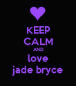 KEEP CALM AND love jade bryce - Personalised Poster large