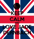 KEEP CALM AND LOVE JADE DERNBACH - Personalised Poster large