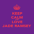KEEP CALM AND LOVE JADE RAMSEY - Personalised Poster large