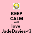 KEEP CALM AND love  JadeDavies<3 - Personalised Poster large
