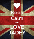 Keep Calm and LOVE JADEY - Personalised Poster large
