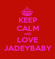 KEEP CALM AND LOVE  JADEYBABY  - Personalised Poster large