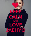 KEEP CALM AND LOVE JAEHYO - Personalised Poster large