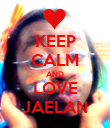 KEEP CALM AND LOVE JAELAN - Personalised Poster large