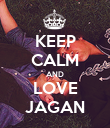 KEEP CALM AND LOVE JAGAN - Personalised Poster large