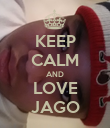KEEP CALM AND LOVE JAGO - Personalised Poster large