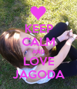 KEEP CALM AND LOVE JAGODA - Personalised Poster small