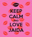 KEEP CALM AND LOVE JAIDA - Personalised Poster large
