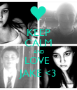 KEEP CALM AND LOVE  JAKE <3 - Personalised Poster large