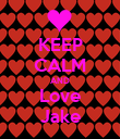 KEEP CALM AND Love Jake - Personalised Poster large