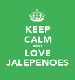 KEEP CALM AND LOVE JALEPENOES - Personalised Poster large