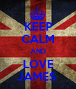 KEEP CALM AND LOVE JAMES  - Personalised Poster large