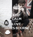 KEEP CALM AND LOVE JAMES BOURNE - Personalised Poster large