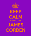 KEEP CALM AND LOVE JAMES CORDEN - Personalised Poster large