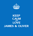 KEEP CALM AND LOVE JAMES & OLIVER - Personalised Poster large