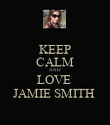 KEEP CALM AND LOVE  JAMIE SMITH  - Personalised Poster large