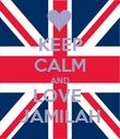 KEEP CALM AND LOVE  JAMILAH - Personalised Poster large