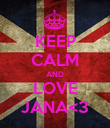 KEEP CALM AND LOVE JANA<3 - Personalised Poster large