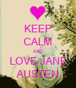 KEEP CALM AND LOVE JANE AUSTEN - Personalised Poster large