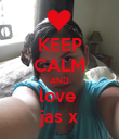 KEEP CALM AND love  jas x - Personalised Poster large